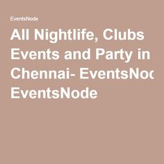 All Nightlife, Clubs Events and Party in Chennai- EventsNode