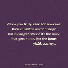 #OnlineDating365 #InspirationalLoveQuote from #LoveQuotesplus When you truly care for someone, their mistakes never change our feelings because it's the mind that gets angry but the heart still cares.