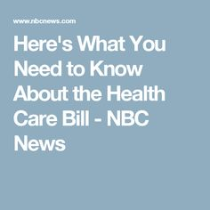 Here's What You Need to Know About the Health Care Bill - NBC News