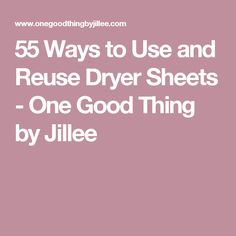 55 Ways to Use and Reuse Dryer Sheets - One Good Thing by Jillee