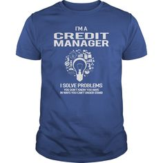 I'm A Credit Manager I Solve Problems You Don't Know You Have T Shirt, Hoodie Credit Manager