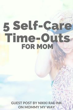 5 Self Care Time Outs for Moms Guest Post by Nikki Rae Ink on Mommy My Way Mom Advice, Parenting Advice, Time Out, No Time For Me, Self Care Activities, Self Care Routine, First Time Moms, Working Moms, Best Self