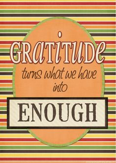 FREE printable Thanksgiving Quote: Gratitude turns what we have into ENOUGH #mycomputerismycanvas