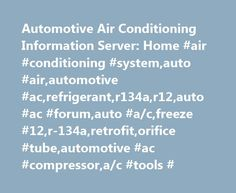 Automotive Air Conditioning Information Server: Home #air #conditioning #system,auto #air,automotive #ac,refrigerant,r134a,r12,auto #ac #forum,auto #a/c,freeze #12,r-134a,retrofit,orifice #tube,automotive #ac #compressor,a/c #tools # http://san-antonio.remmont.com/automotive-air-conditioning-information-server-home-air-conditioning-systemauto-airautomotive-acrefrigerantr134ar12auto-ac-forumauto-acfreeze-12r-134aretrofitorifice-tubeautomo/  # Refrigerant Leak in Ford Explorer? Check the…