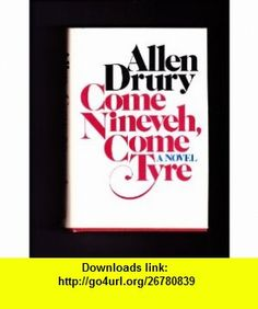 Come Nineveh, Come Tyre By Alan Drury Allen Drury ,   ,  , ASIN: B0014LOP7S , tutorials , pdf , ebook , torrent , downloads , rapidshare , filesonic , hotfile , megaupload , fileserve