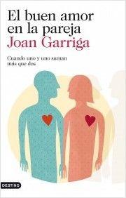 El buen amor en la pareja / Joan Garriga. Este no es un libro sobre lo que hay…