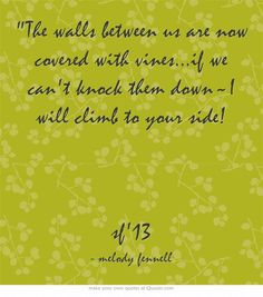 The walls between us are now covered with vines...if we cant knock them down~I will climb to your side!  sf13