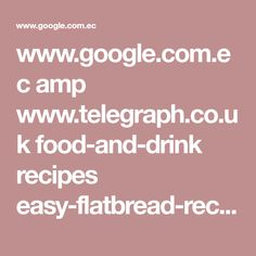 www.google.com.ec amp www.telegraph.co.uk food-and-drink recipes easy-flatbread-recipes-from-india-italy-and-the-middle-east amp
