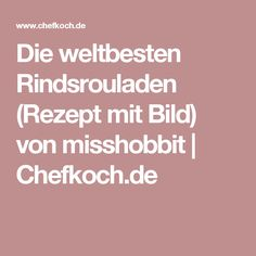 Die weltbesten Rindsrouladen (Rezept mit Bild) von misshobbit   Chefkoch.de