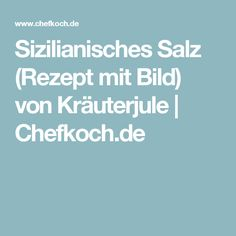 Sizilianisches Salz (Rezept mit Bild) von Kräuterjule | Chefkoch.de Italian Recipes, Casseroles, Goulash Recipes, Brewing, Food Portions, Casserole Dishes, Casserole, Italian Chicken Recipes