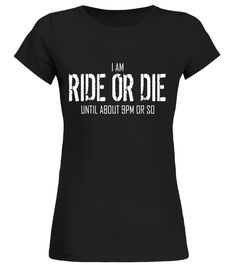 I Am Ride Or Die Until About 9pm Or So Shirt back to school t-shirt,back to school movie t shirt,