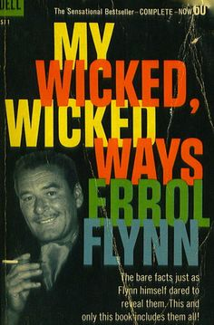 """My wicked wicked ways"" by Errol Flynn."
