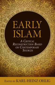 [Free] Early Islam: A Critical Reconstruction Based on Contemporary Sources Author Karl-Heinz Ohlig, Got Books, Used Books, Books To Read, Reading Lists, Free Reading, History Of Islam, Short Essay, Book Of Kells, What To Read