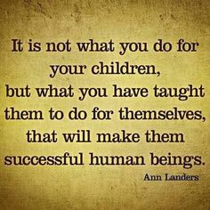 """Raising/teaching kids to do things on their own & for themselves. Not kids who will have a culture shock when they go out in the real world & don't have """"helicopter parents"""" to save them from every situation"""