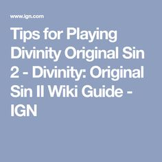 Tips for Playing Divinity Original Sin 2 - Divinity: Original Sin II Wiki Guide - IGN