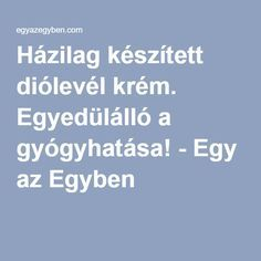 Házilag készített diólevél krém. Egyedülálló a gyógyhatása! - Egy az Egyben Homemade Beauty Recipes, Natural Cosmetics, Health And Beauty, Healthy Lifestyle, The Cure, Food And Drink, Health Fitness, Medical, Panda