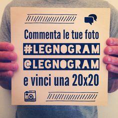 Commenta le tue foto di instagram #legnogram e @Legnogram, ogni mese le tre foto più belle saranno stampate gratis nel formato 20x20!