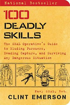 100 Deadly Skills: The SEAL Operative's Guide to Eluding Pursuers, Evading Capture, and Surviving Any Dangerous Situation (English Edition)…