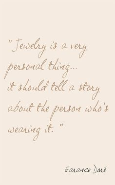 """Jewellery is a very personal thing... It should tell a story about the person who's wearing it."""