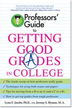 The Professors' Guide to Getting Good Grades in College