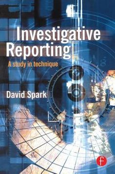 Investigative Reporting: A Study in Technique, by David Spark