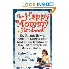The Happy Mommy Handbook: The Ultimate How-to Guide on Keeping Your Toddlers and Preschoolers Busy, Out of Trouble and Motivated to Learn: Katie Norris, Susan Case: 9781620160107: Amazon.com: Books