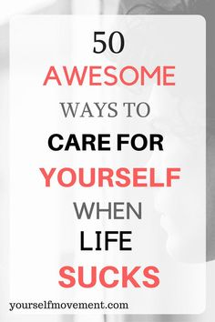 Try these 50 awesome self care ideas when life sucks. Pin for later.