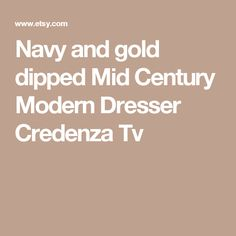 Navy and gold dipped Mid Century Modern Dresser Credenza Tv