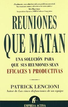 Reuniones que matan : una solución para que sus reuniones sean eficaces y productivas / Patrick Lencioni ; traducción, Carme Font