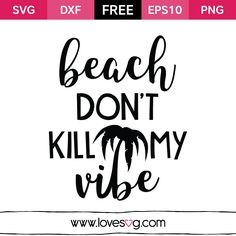 *** FREE SVG CUT FILE for Cricut, Silhouette and more ***  Beach don't kill my vibe
