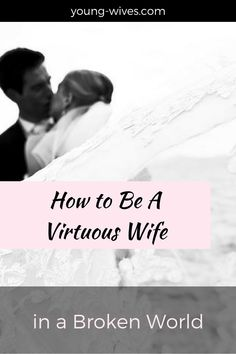How to be a Virtuous Wife in a Broken World // young-wives.com