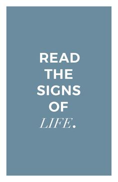 Life always speaks to you. Follow the signs of life. Signs Of Life, Deck Of Cards, Change The World, Cool Words, How To Plan, Nice, Reading, Hands, Reading Books