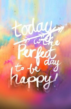 Today is the perfect day to be happy ❤
