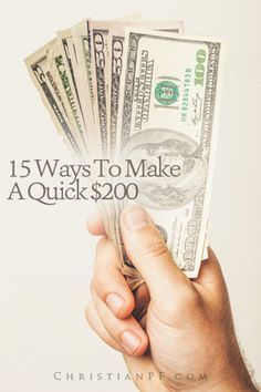 15 Ways to Make a Quick $200...I was recently tossing around some ideas to make some quick money. I decided to tap the wisdom of the crowds so I asked some of the Personal Finance bloggers around to share what they would do if they had to find a way to come up with $200 in two weeks or less.