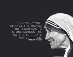 TOP CHANGE quotes and sayings by famous authors like Mother Theresa : I alone cannot change the world, but I can cast a stone across the waters to create many ripples. Life Quotes Love, Change Quotes, Wisdom Quotes, Great Quotes, Quotes To Live By, Me Quotes, Inspirational Quotes, Strong Quotes, Attitude Quotes