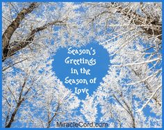 Sending you Season's Greetings in the Season of Love. MiracleCord.com