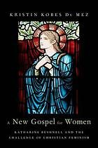 A new gospel for women : Katharine Bushnell and the challenge of Christian feminism #christianfeminism July 2015
