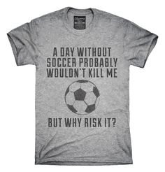A Day Without Soccer T-Shirts, Hoodies, Tank Tops
