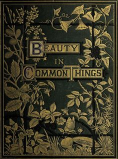 "nemfrog: ""Beauty in common things. 1874. Book cover. """