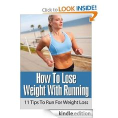 How To Lose Weight With Running: 11 Tips To Run For Weight Loss --- http://www.amazon.com/Lose-Weight-With-Running-ebook/dp/B007ZKQC0K/?tag=buyfromthebes-20