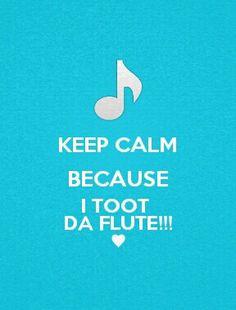 I TOOT DA FLUTE!!!♥