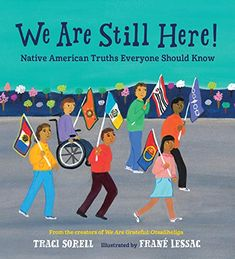 We Are Still Here!: Native American Truths Everyone Should Know by Traci Sorell