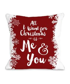Loving this Red 'All I Want for Christmas is Me & You' Throw Pillow on #zulily! #zulilyfinds