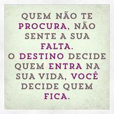 <p></p><p>Quem não te procura, não sente sua falta. O destino decide quem entra na sua vida, você decide quem fica.</p>