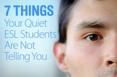 7 Things Your Quiet ESL Students Are Not Telling You (and your quiet students with processing disorders, your quiet LD students, etc... Definitely something for teachers to keep in mind)