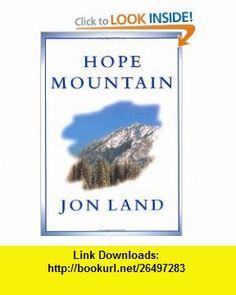 Hope Mountain (9780312867720) Jon Land , ISBN-10: 0312867727  , ISBN-13: 978-0312867720 ,  , tutorials , pdf , ebook , torrent , downloads , rapidshare , filesonic , hotfile , megaupload , fileserve