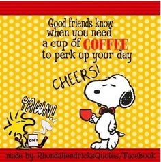 Good Friends Know When You Need a Cup of Coffee to Perk  Up Your Day - Snoopy and Woodstock Drinking Coffee