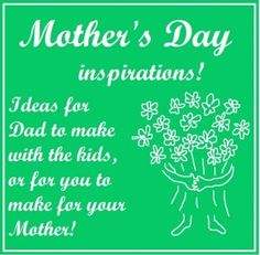 Some Mother's Day ideas - for you to make for YOUR mum and the kids to make for you.. (just go and show daddy!)