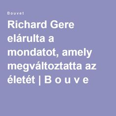 Richard Gere elárulta a mondatot, amely megváltoztatta az életét | B o u v e t