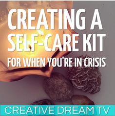 Creative Dream TV: Creating A Self-Care Kit For When You're In Crisis